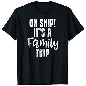 Oh Ship Cruise Shirt | It's a Family Trip Gift