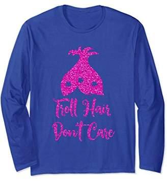 Troll Hair Don't Care Long Sleeve - Funny Saying Shirt