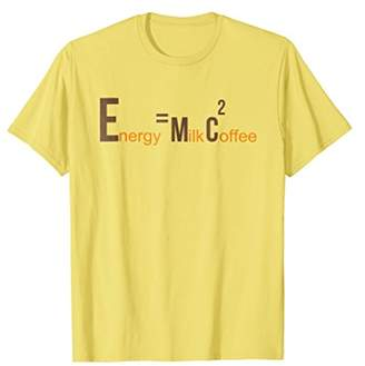 Coffee Quote T-Shirt - Energy = Milk Coffee2