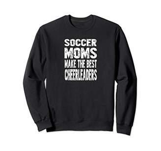 Funny Moms Make the Best Soccer Cheerleaders Sweatshirt