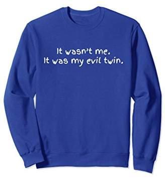 Evil Twin It Wasn't Me. It Was My Funny Sweatshirt