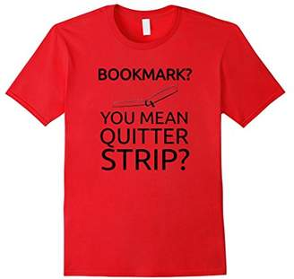 Bookmark? You Mean Quitter Strip? Librarian Book Lover Shirt