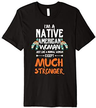 Native American T Shirt for Women Much Stronger Tee