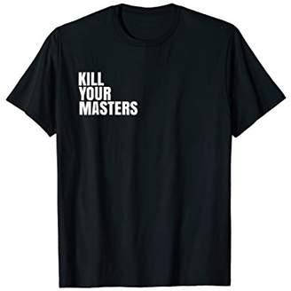 Kill Your Masters T-Shirt