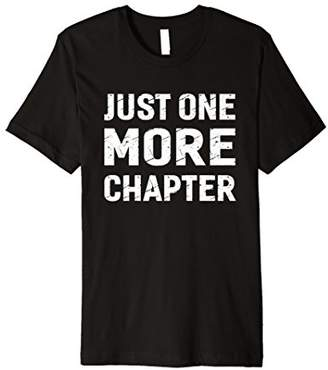 Just One More Chapter Funny Reading Reader Book T-shirt