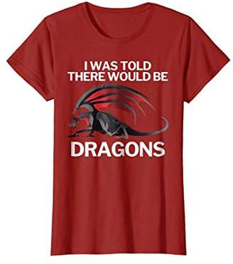 I Was Told There Would Be Dragons Renaissance Fair T-Shirt