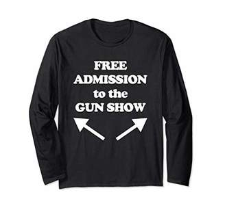 Free Admission To The Gun Show T-Shirt funny gym workout Long Sleeve T-Shirt