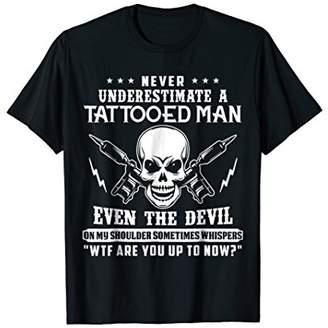 Never underestimate a tattooed man Shirt funny T shirt