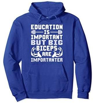 Big Biceps Are Importanter Than Education - Gym Hoodie