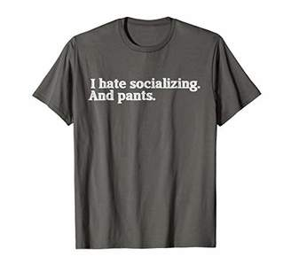 I Hate Socializing and Pants Funny T Shirt Pants-Free People