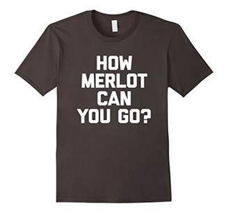 How Merlot Can You Go? T-Shirt funny saying sarcastic wine