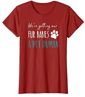 Were Getting Our Fur Babies A Pet Human Shirt