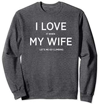 I Love It When My Wife Let's Me Go Climbing Crew Sweatshirt