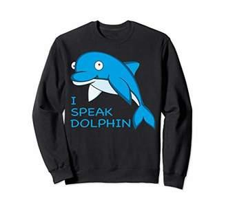 I Speak Dolphin Sweatshirt