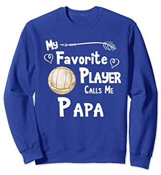 Volleyball Shirt Favorite Player Calls Me Papa Sweatshirt