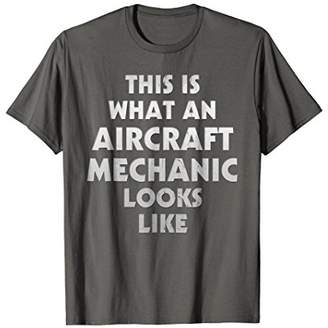 This Is What An Aircraft Mechanic Looks Like T-Shirt