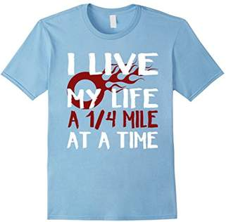 I Live My Life a Quarter Mile At A Time Drag Racing T shirt