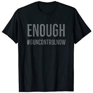 Gun Control Now T Shirt - Enough Gun Control Now