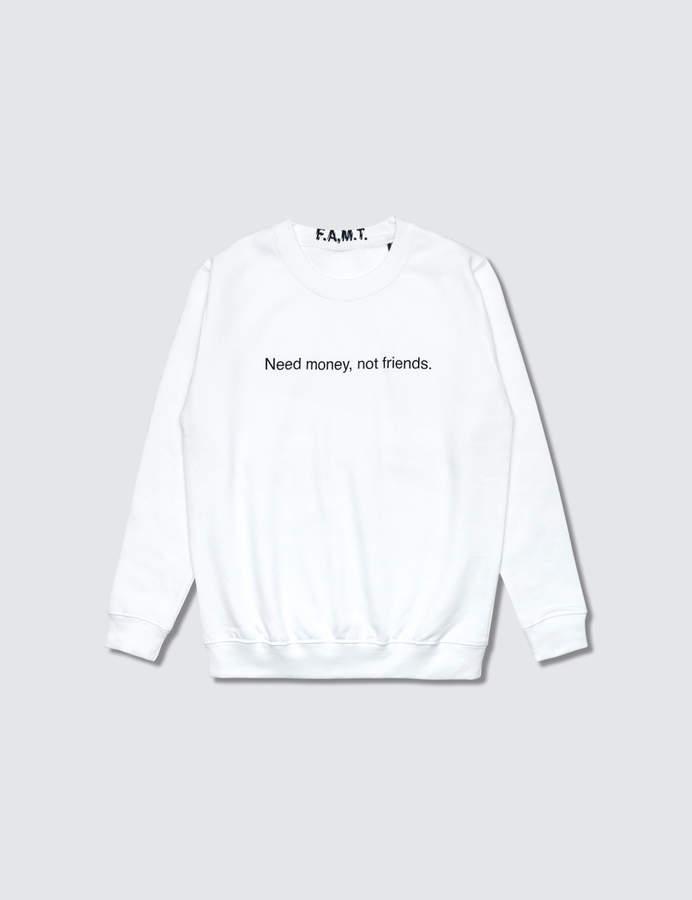 F.A.M.T. Need Money, Not Friends. Sweatshirt