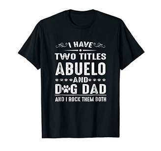 I Have Two Titles Abuelo And Dog Dad Shirt