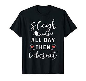 Sleigh All Day Then Cabernet Christmas Wine T Shirt