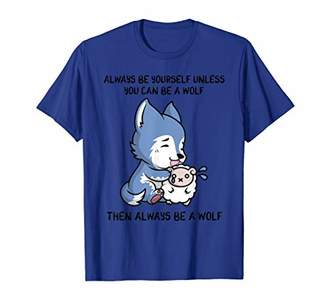 Always Be A Wolf Lover Men Woman and Children T Shirt