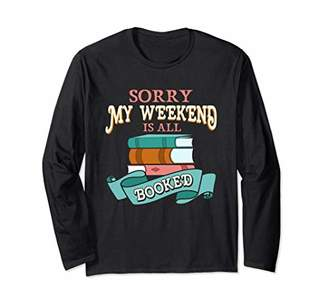 Sorry My Weekend Is All Booked Bookworm Long Sleeve T-Shirt