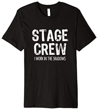 Stage Crew - I Work In The Shadows T-shirt