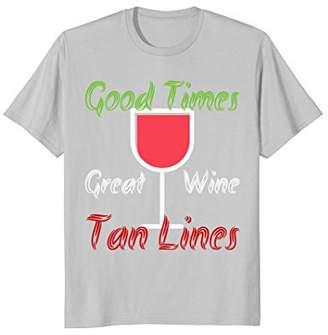 Good Times Great Wine Tan Line T-Shirt