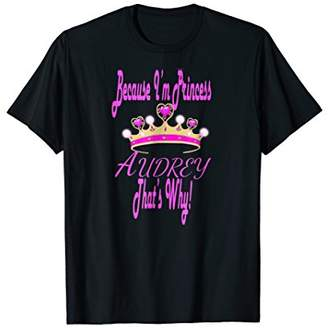 Audrey Because I'm Princess That's Why T Shirts