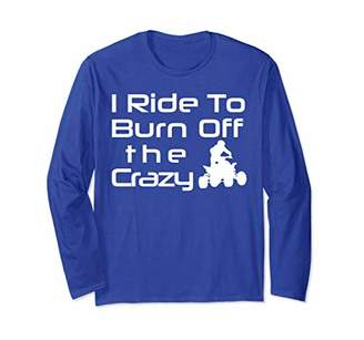 Ride To Burn Off The Crazy Fourwheeler Off-Road Long Sleeve
