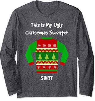 This Is My Ugly Christmas Sweater Long Sleeve Shirt Funny