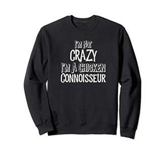 I'm Not Crazy I'm a Chicken Connoisseur! Funny Shirt