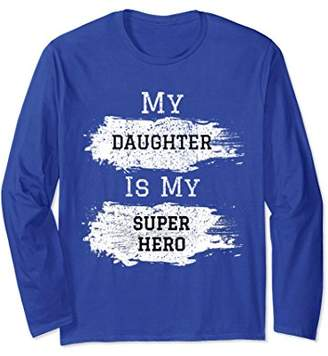 Funny Dad Gift from Daughter | My Superhero Long Sleeve Tee