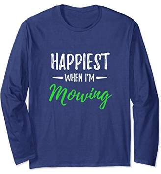 Happiest When I'm Mowing Long Sleeve Tshirt Funny Mower Gift