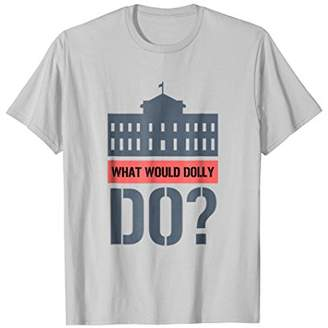 What Would Dolly Do? Political T-Shirt