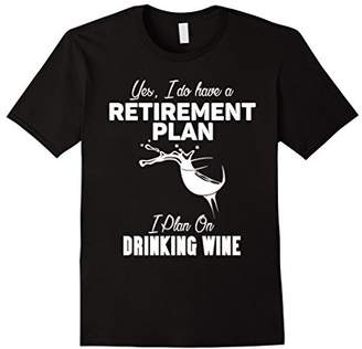 I do have a retirement plan i plan on drinking wine T-shirt