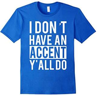 I Don't Have An Accent You All Do T-shirt