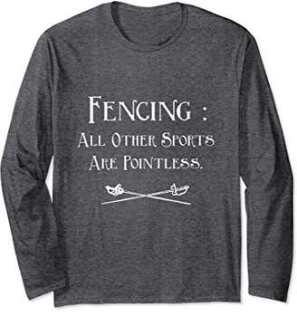 Other Sports Are Pointless Fencing Long Sleeve Shirt
