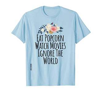 Eat Popcorn Watch Movies Ignore The World Shirt Funny Gift