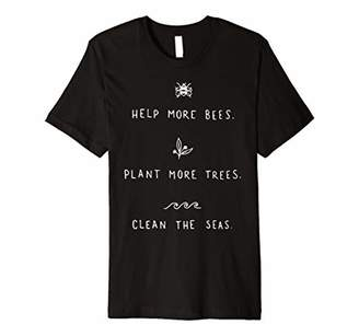 Help More Bees Plant More Trees Clean The Seas Tshirt