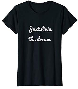Womens Just Living The Dream Cute Trendy Graphic Tee With Sayings