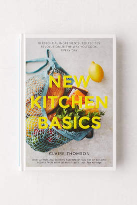 Urban Outfitters New Kitchen Basics: 10 Essential Ingredients, 120 Recipes: Revolutionize the Way You Cook, Every Day By Claire Thompson