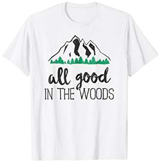 The Woods All Good In T-Shirt Outdoor Hiking Camping Nature