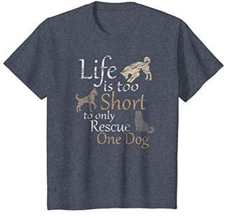 Life is too Short to only Rescue One Dog Tshirt | Foster Mom