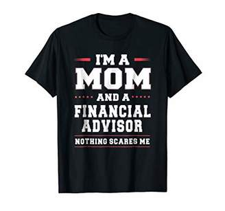I'm A Mom And A Financial Advisor Nothing Scares Me T-shirt