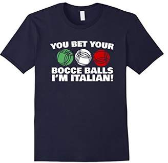 You Bet your Bocce Balls I'm Italian Funny T-Shirt