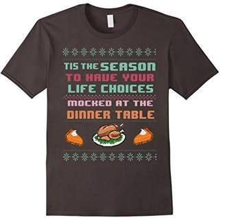 Tis The Season To Have Your Life Choices Mocked T-Shirt