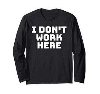 Funny Gift I Don't Work Here Long Sleeve T-Shirt
