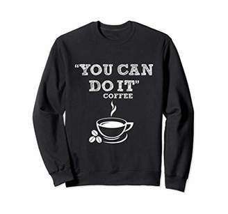 You Can Do It Coffee Lover Cool Statement Graphic Tee